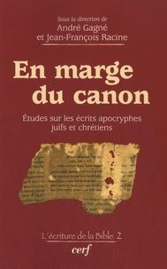 André Gagné et Jean-François Racine - En marge du canon - Etudes sur les écrits apocryphes juifs et chrétiens.