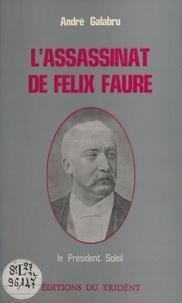 André Galabru - L'assassinat de Félix Faure : le président Soleil.
