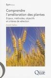 André Gallais - Comprendre l'amélioration des plantes - Enjeux, méthodes, objectifs et critères de sélection.