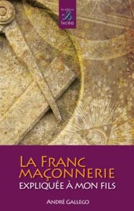 André Gallego - La Franc-Maçonnerie expliquée à mon fils.