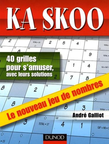 André Galliot - Ka Skoo - 40 grilles pour s'amuser, avec leurs solutions - Le nouveau jeu de nombres.