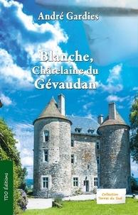 André Gardies - Blanche, châtelaine du Gévaudan.