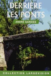 André Gardies - Derrière les ponts.