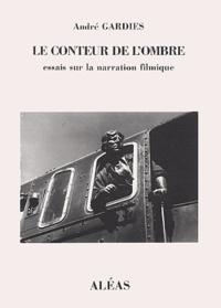 André Gardies - Le conteur de l'ombre - Essai sur la narration filmique.