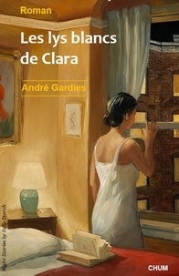 André Gardies - Les lys blancs de Clara.