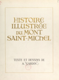 André Gardin - Histoire illustrée du Mont Saint-Michel.