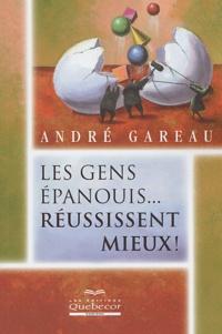André Gareau - Les gens épanouis... réussissent mieux !.