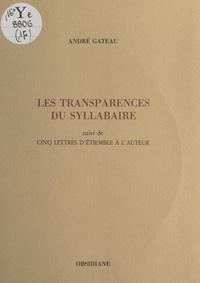 Andre Gateau - Les transparences du syllabaire - Suivie de cinq lettres d'Étiemble à l'auteur.