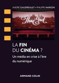 La fin du cinéma ?- Un média en crise à l'ère du numérique - André Gaudreault |