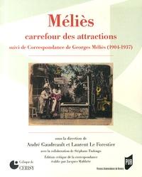 André Gaudreault et Laurent Le Forestier - Méliès, carrefour des attractions - Suivi de Correspondance de Georges Méliès (1904-1937).