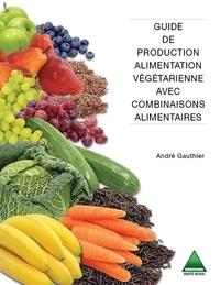 André Gauthier - Guide de production alimentation végétarienne avec combinaisons alimentaires.