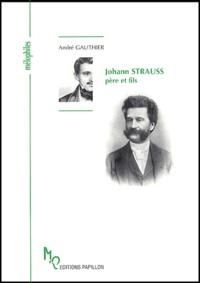 André Gauthier - Johann Strauss père et fils ou L'apogée de la Valse viennoise.