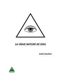 André Gauthier - LA VRAIE NATURE DE DIEU.