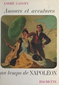 André Gavoty - Amours et aventures au temps de Napoléon.
