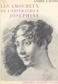 André Gavoty - Les amoureux de l'impératrice Joséphine.