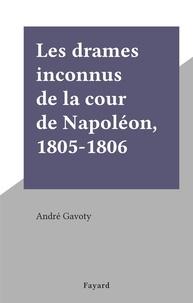 André Gavoty - Les drames inconnus de la cour de Napoléon, 1805-1806.