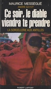 André Gayot et Maurice Mességué - Ce soir le diable viendra te prendre - La sorcellerie aux Antilles.