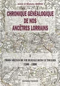 André George et Michelle George - Chronique généalogique de nos ancêtres lorrains (1) : Trois siècles de vie rurale dans le Toulois, 1500-1800.