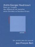 André-Georges Haudricourt et Jean-François Bert - Essai sur l'origine des différences de mentalité entre Occident et Extrême-Orient - Un certain sens du concret.