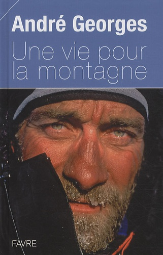 André Georges - Une vie pour la montagne.