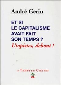 André Gerin - Et si le capitalisme avait fait son temps ? - Utopistes, debout !.
