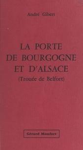 André Gibert - La porte de Bourgogne et d'Alsace (Trouée de Belfort) - Étude géographique. Thèse pour le Doctorat présentée à la Faculté des Lettres de l'Université de Paris.