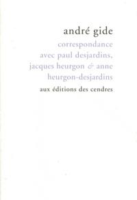 André Gide - Correspondance avec Paul Desjardins, Jacques Heurgon & Anne Heurgon-Desjardins.