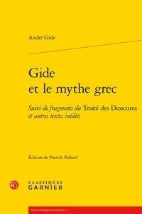 André Gide - Gide et le mythe grec - Suivi de fragments du Traité des Dioscures et autres textes inédits.
