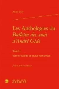 André Gide - Les Anthologies du Bulletin des amis d'André Gide - Tome I, Textes inédits et pages retrouvées.