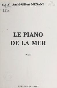 André Gilbert Menant - Le piano de la mer - Poèmes.