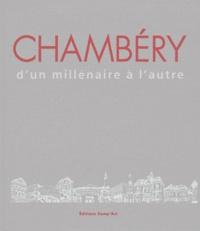 André Gilbertas et André Palluel-Guillard - Chambéry, d'un millénaire à l'autre.