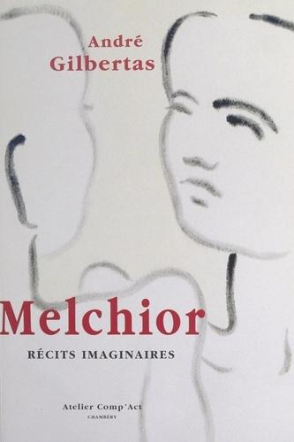 Melchior. Récits imaginaires