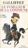 André Gillois - Galliffet, le fusilleur de la Commune.