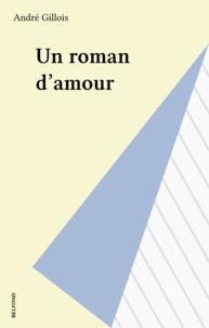 André Gillois - Un roman d'amour.