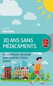 André Giordan - 30 ans sans médicaments - Ou comment devenir son propre coach santé.