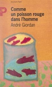 André Giordan - Comme un poisson rouge dans l'homme.