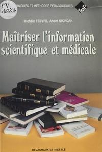 André Giordan et Lucien Febvre - Maîtriser l'information scientifique et médicale - À l'usage des étudiants, chercheurs et enseignants de biologie et de médecine.