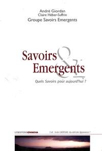 André Giordan et Claire Héber-Suffrin - Savoirs Emergents - Quels savoirs pour aujourd'hui ?.