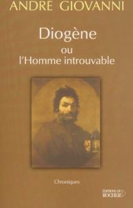 André Giovanni - Diogène ou l'Homme introuvable.