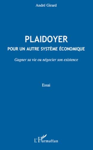André Girard - Plaidoyer pour un autre système économique - Gagner sa vie ou négocier son existence.