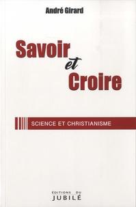 André Girard - Savoir et croire - Science et christianisme.