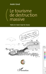 André Girod - Le tourisme de destruction massive.