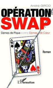 André Girod - Opération SWAP - Dames de pique contre dames de coeur.