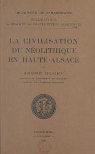 André Glory et A. Mourey - La civilisation du néolithique en Haute-Alsace.