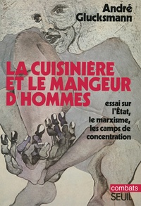 La cuisinière et le mangeur d'hommes- Essai sur l'Etat, le marxisme, les camps de concentration - André Glucksmann pdf epub