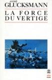 André Glucksmann - La Force du vertige.
