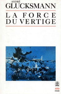 La Force du vertige - André Glucksmann |