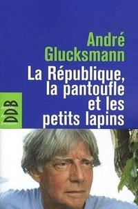 André Glucksmann - La République, la pantoufle et les petits lapins.