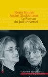 André Glucksmann et Elena Bonner - Le Roman du Juif universel.