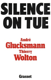 André Glucksmann et Thierry Wolton - Silence on tue.